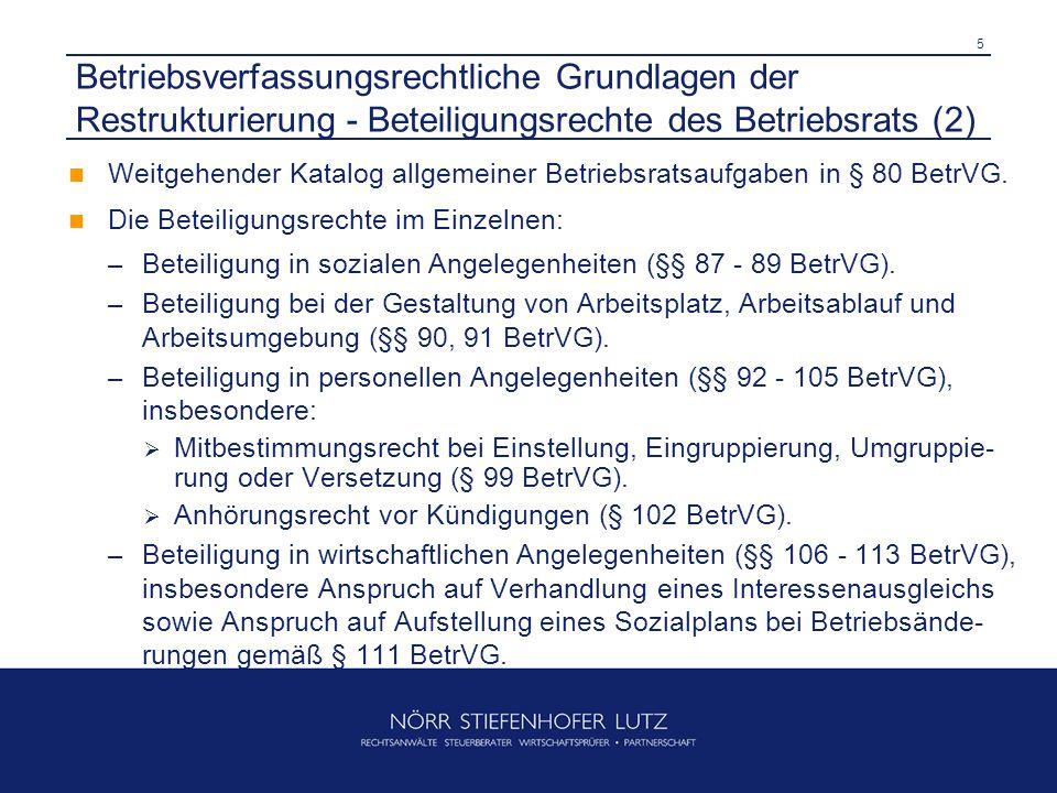 6 Betriebsverfassungsrechtliche Grundlagen der Restrukturierung - Betriebsänderung (1) Unterrichtungspflicht bei Betriebsänderungen § 111 BetrVG, sobald eine Betriebsänderung geplant ist.