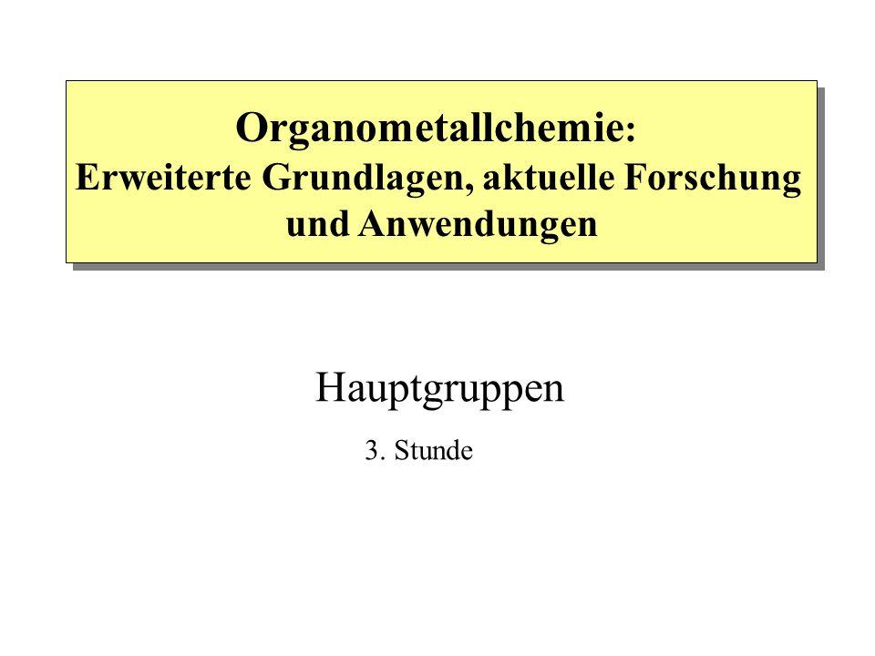 Organometallchemie : Erweiterte Grundlagen, aktuelle Forschung und Anwendungen Hauptgruppen 3. Stunde
