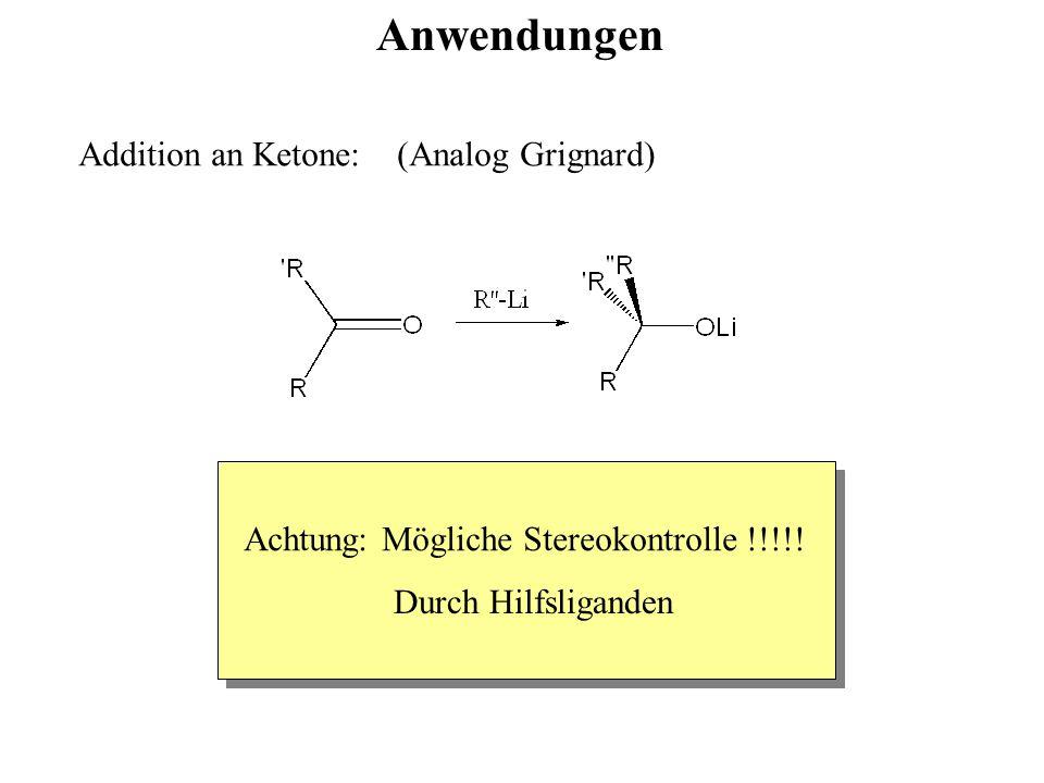 Anwendungen Addition an Ketone: (Analog Grignard) Achtung: Mögliche Stereokontrolle !!!!! Durch Hilfsliganden