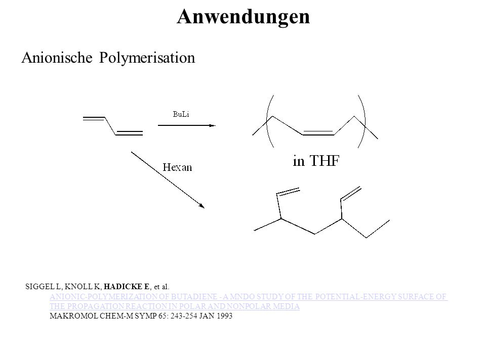 Anionische Polymerisation Anwendungen SIGGEL L, KNOLL K, HADICKE E, et al. ANIONIC-POLYMERIZATION OF BUTADIENE - A MNDO STUDY OF THE POTENTIAL-ENERGY