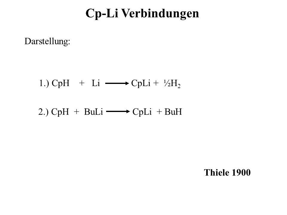 Cp-Li Verbindungen Darstellung: 1.) CpH + Li CpLi + ½H 2 2.) CpH + BuLi CpLi + BuH Thiele 1900