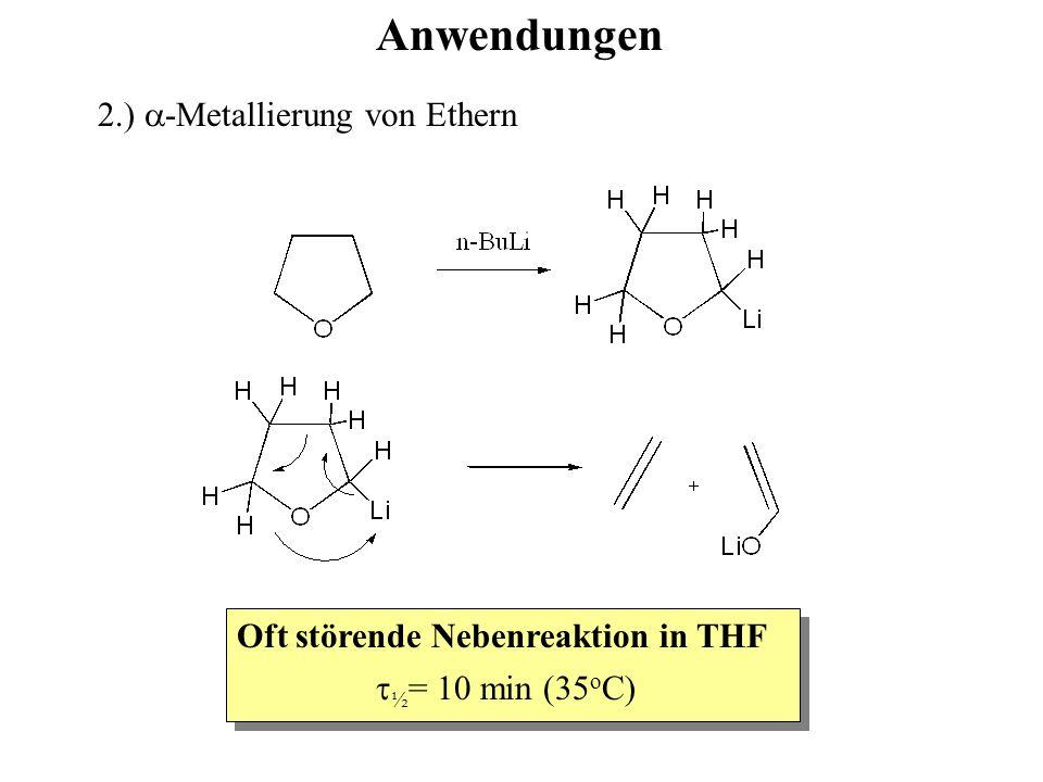 Haltbarkeit von Alkyl-Lithiumverbindungen in Ethern:  ½ = 100h Li-n-Butyl Li-tert.