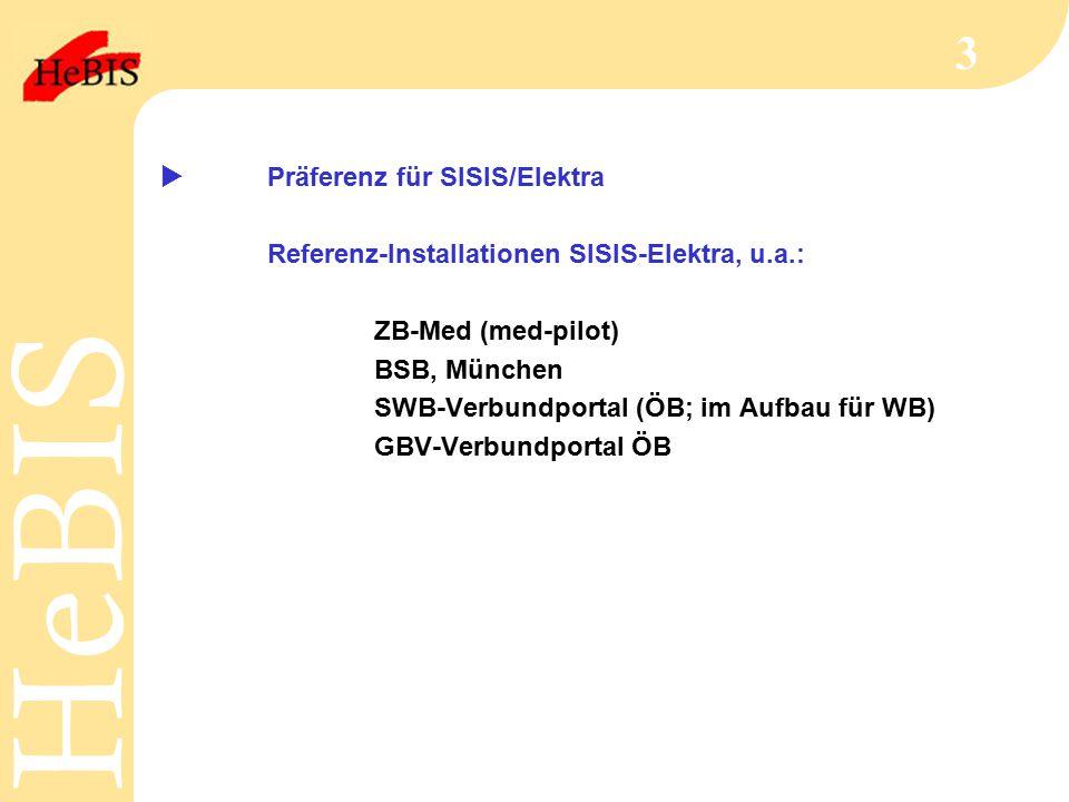 H e B I SH e B I S 3  Präferenz für SISIS/Elektra Referenz-Installationen SISIS-Elektra, u.a.: ZB-Med (med-pilot) BSB, München SWB-Verbundportal (ÖB; im Aufbau für WB) GBV-Verbundportal ÖB