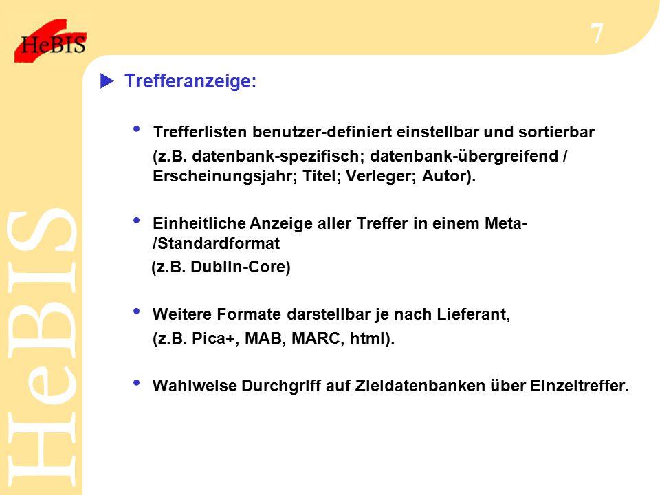 H e B I SH e B I S 7  Trefferanzeige: Trefferlisten benutzer-definiert einstellbar und sortierbar (z.B.