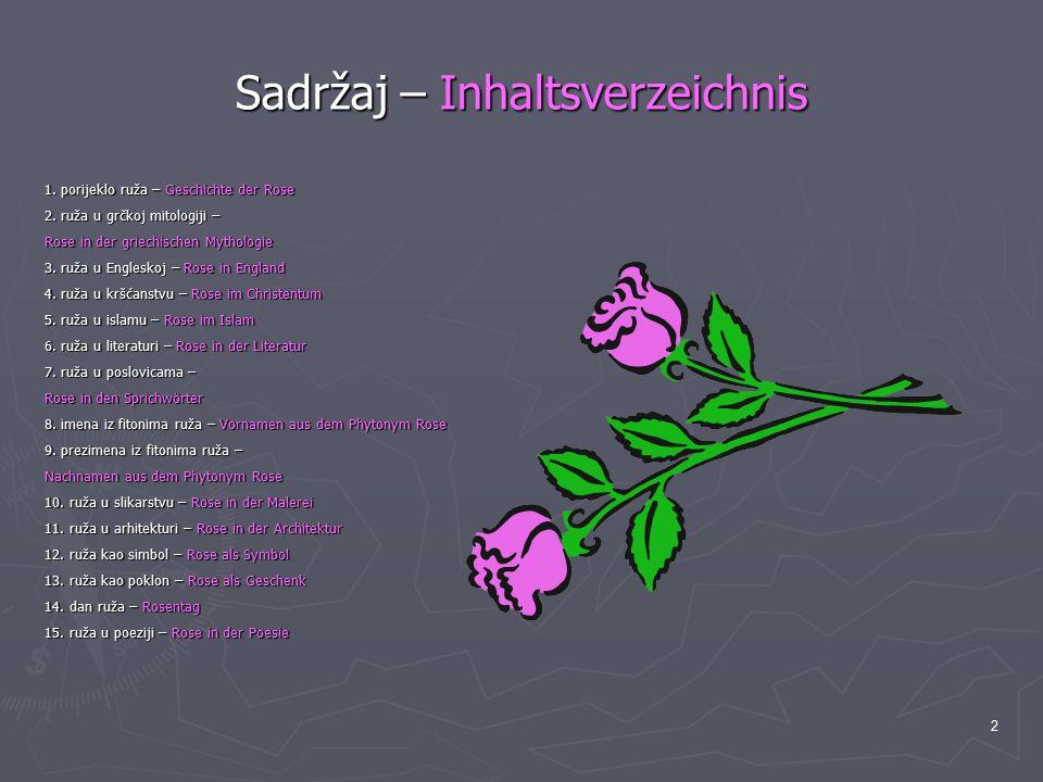 2 Sadržaj – Inhaltsverzeichnis 1. porijeklo ruža – Geschichte der Rose 2. ruža u grčkoj mitologiji – Rose in der griechischen Mythologie 3. ruža u Eng