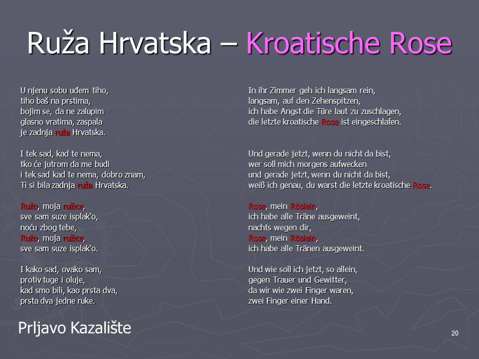 20 Ruža Hrvatska – Kroatische Rose U njenu sobu uđem tiho, tiho baš na prstima, bojim se, da ne zalupim glasno vratima, zaspala je zadnja ruža Hrvatsk