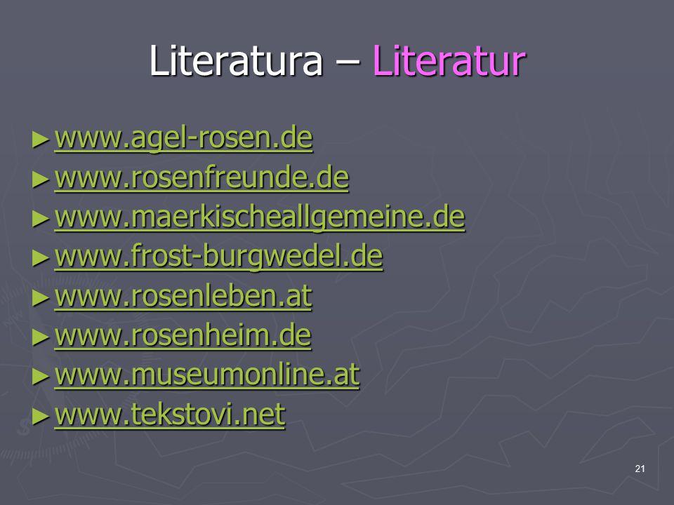21 Literatura – Literatur ► www.agel-rosen.de www.agel-rosen.de ► www.rosenfreunde.de www.rosenfreunde.de ► www.maerkischeallgemeine.de www.maerkische