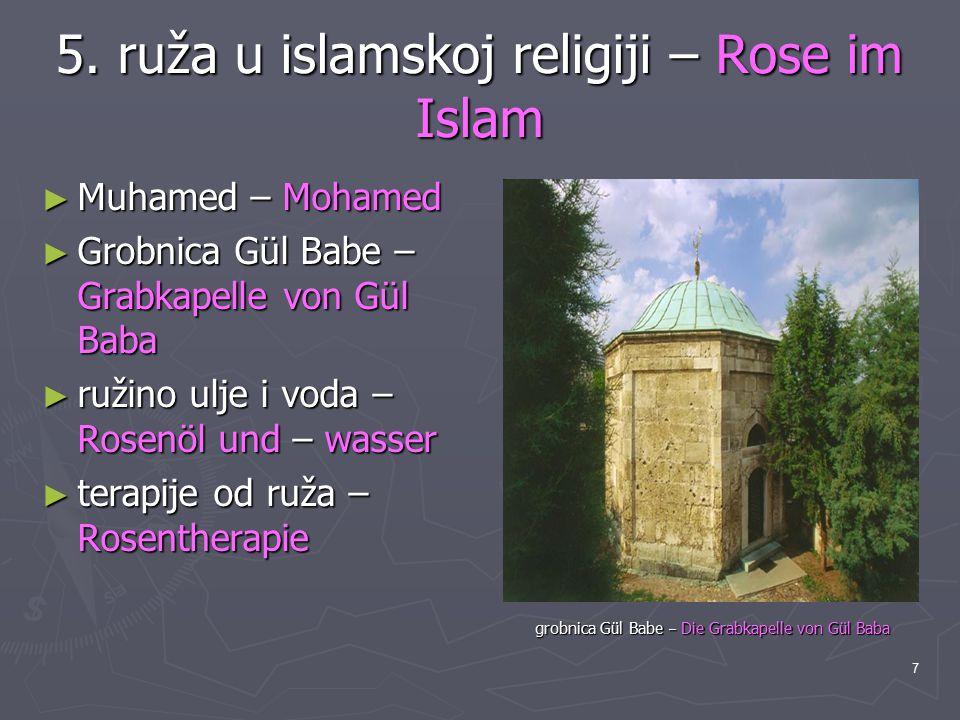 7 5. ruža u islamskoj religiji – Rose im Islam ► Muhamed – Mohamed ► Grobnica Gül Babe – Grabkapelle von Gül Baba ► ružino ulje i voda – Rosenöl und –