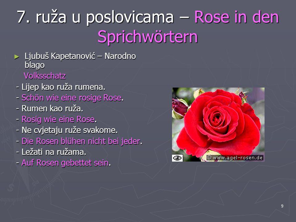 9 7. ruža u poslovicama – Rose in den Sprichwörtern ► Ljubuš Kapetanović – Narodno blago Volksschatz Volksschatz - Lijep kao ruža rumena. - Lijep kao