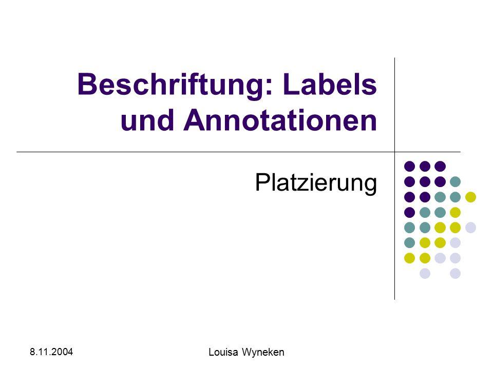 8.11.2004 Louisa Wyneken Beschriftung: Labels und Annotationen Platzierung