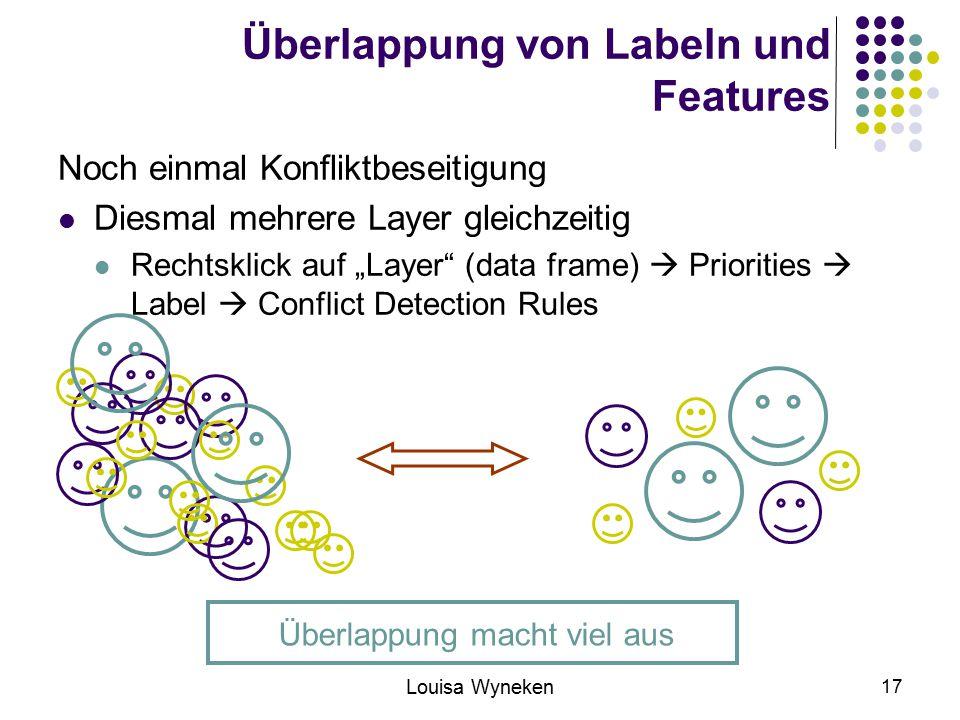 """Louisa Wyneken 17 Überlappung von Labeln und Features Noch einmal Konfliktbeseitigung Diesmal mehrere Layer gleichzeitig Rechtsklick auf """"Layer (data frame)  Priorities  Label  Conflict Detection Rules Überlappung macht viel aus"""