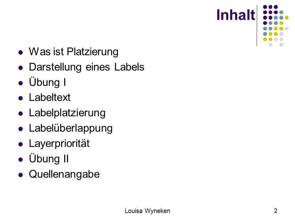 Louisa Wyneken 2 Inhalt Was ist Platzierung Darstellung eines Labels Übung I Labeltext Labelplatzierung Labelüberlappung Layerpriorität Übung II Quellenangabe