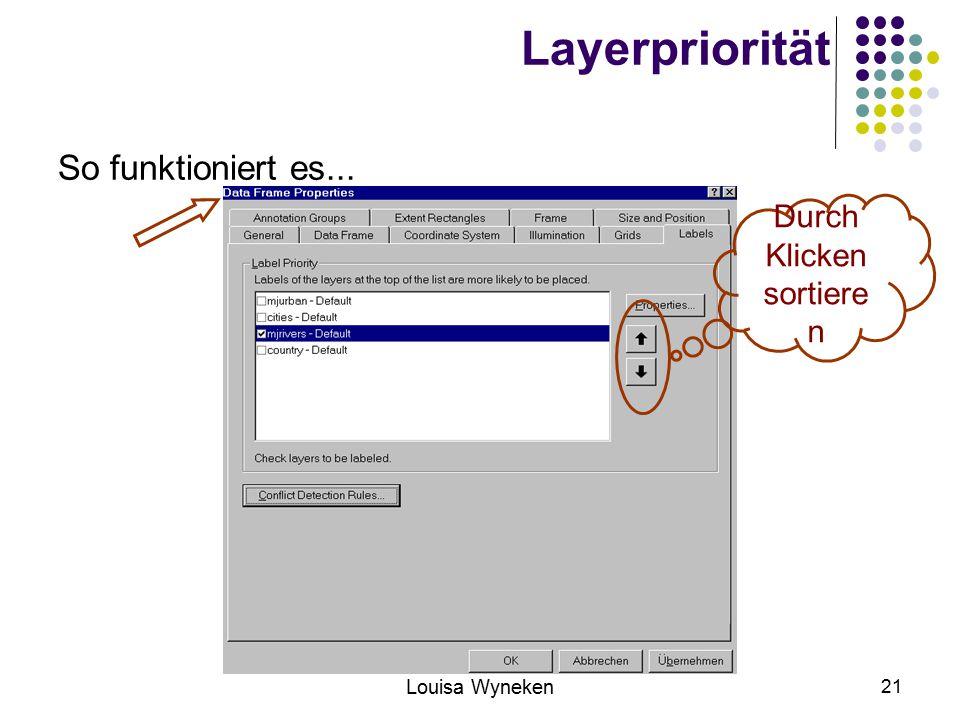 Louisa Wyneken 21 Layerpriorität So funktioniert es... Durch Klicken sortiere n