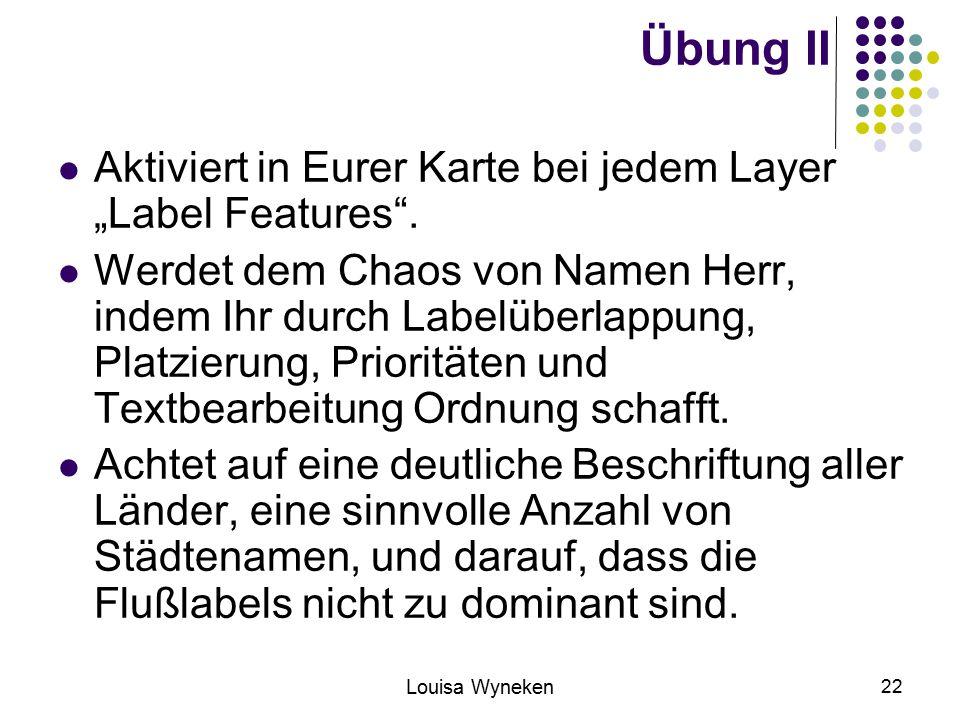 "Louisa Wyneken 22 Übung II Aktiviert in Eurer Karte bei jedem Layer ""Label Features ."