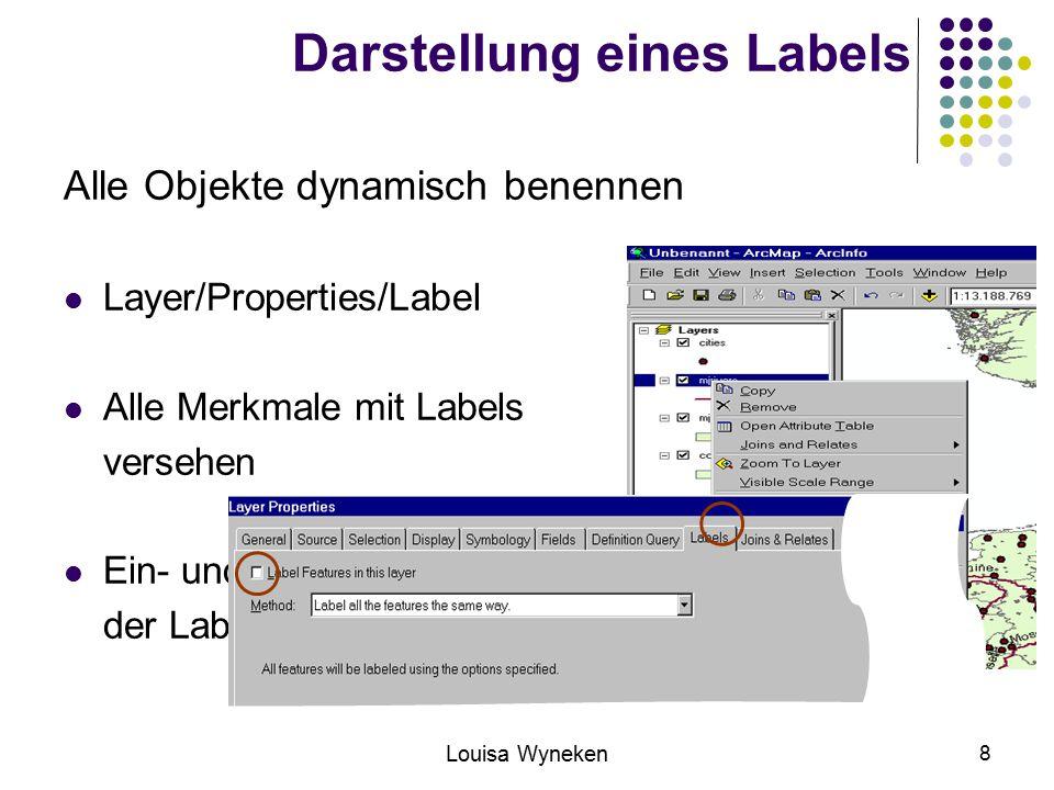Louisa Wyneken 8 Darstellung eines Labels Alle Objekte dynamisch benennen Layer/Properties/Label Alle Merkmale mit Labels versehen Ein- und Ausblenden der Label