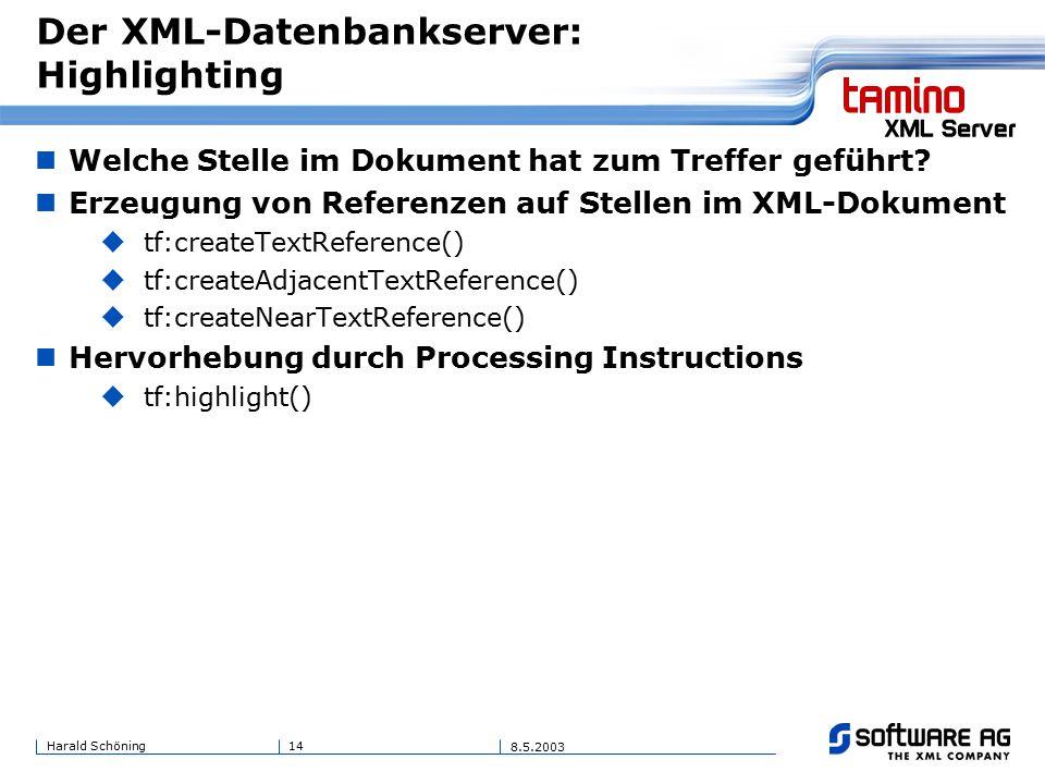14Harald Schöning 8.5.2003 Der XML-Datenbankserver: Highlighting Welche Stelle im Dokument hat zum Treffer geführt.