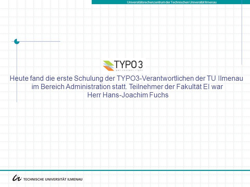 Universitätsrechenzentrum der Technischen Universität Ilmenau Heute fand die erste Schulung der TYPO3-Verantwortlichen der TU Ilmenau im Bereich Admin
