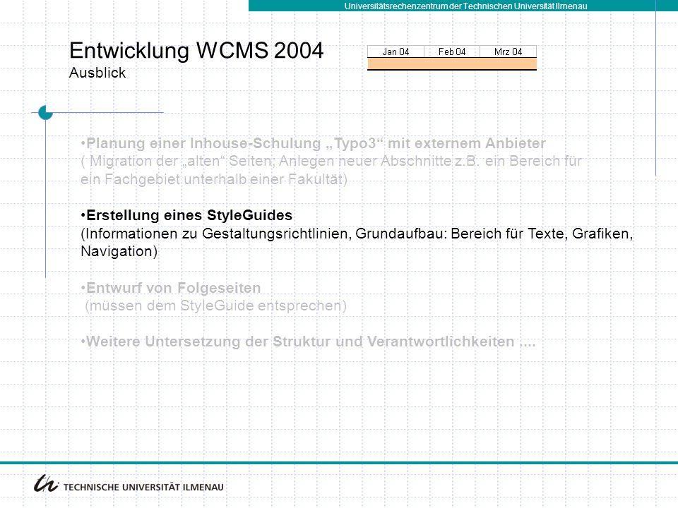 """Universitätsrechenzentrum der Technischen Universität Ilmenau Entwicklung WCMS 2004 Ausblick Planung einer Inhouse-Schulung """"Typo3 mit externem Anbieter ( Migration der """"alten Seiten; Anlegen neuer Abschnitte z.B."""