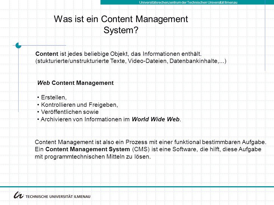 Universitätsrechenzentrum der Technischen Universität Ilmenau Web Content Management Erstellen, Kontrollieren und Freigeben, Veröffentlichen sowie Archivieren von Informationen im World Wide Web.
