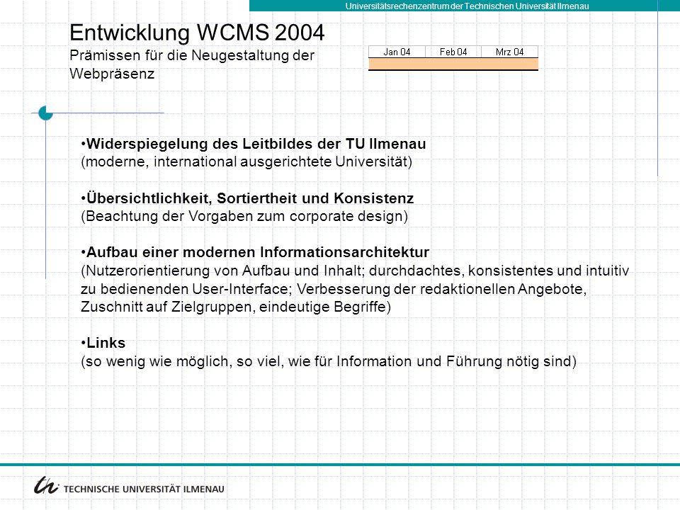 Universitätsrechenzentrum der Technischen Universität Ilmenau Entwicklung WCMS 2004 Prämissen für die Neugestaltung der Webpräsenz Widerspiegelung des