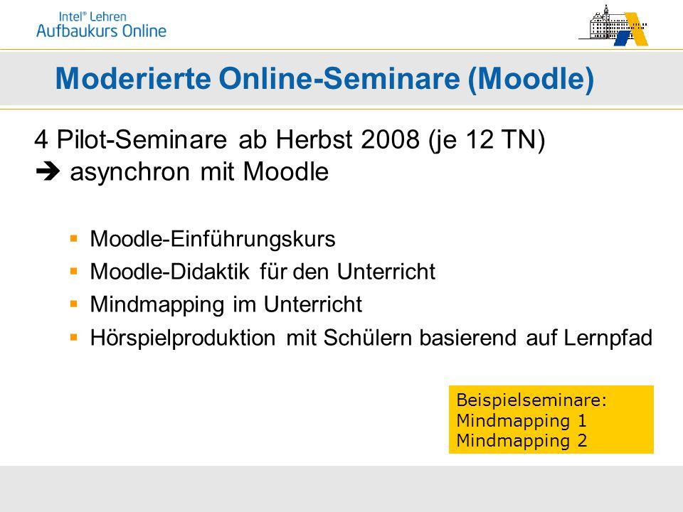 Moderierte Online-Seminare (Moodle) 4 Pilot-Seminare ab Herbst 2008 (je 12 TN)  asynchron mit Moodle  Moodle-Einführungskurs  Moodle-Didaktik für den Unterricht  Mindmapping im Unterricht  Hörspielproduktion mit Schülern basierend auf Lernpfad Beispielseminare: Mindmapping 1 Mindmapping 2
