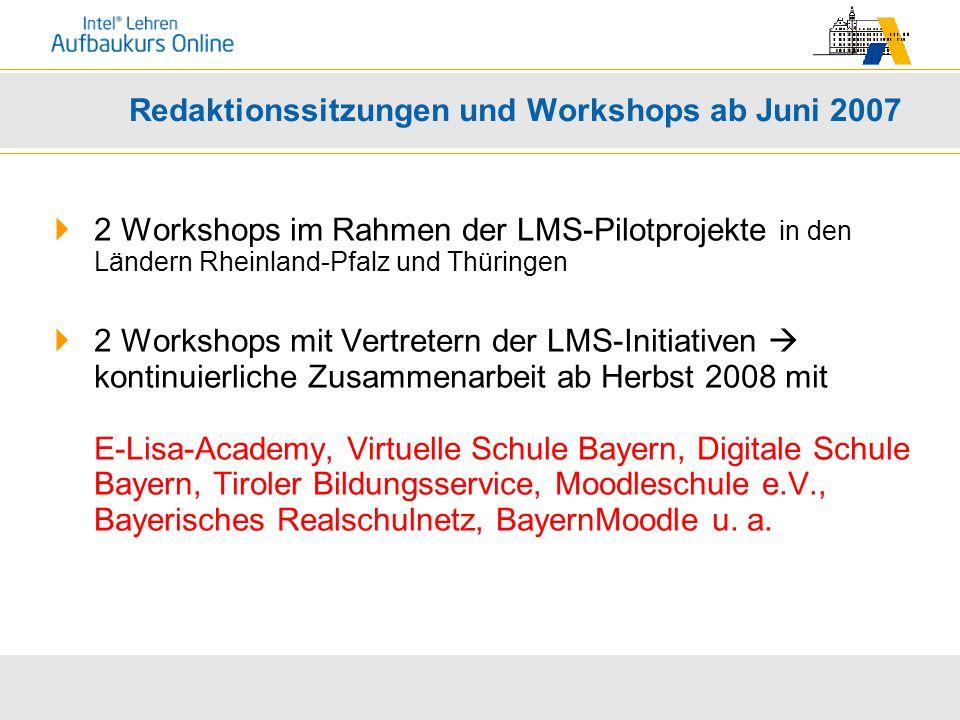 Redaktionssitzungen und Workshops ab Juni 2007  2 Workshops im Rahmen der LMS-Pilotprojekte in den Ländern Rheinland-Pfalz und Thüringen  2 Workshop