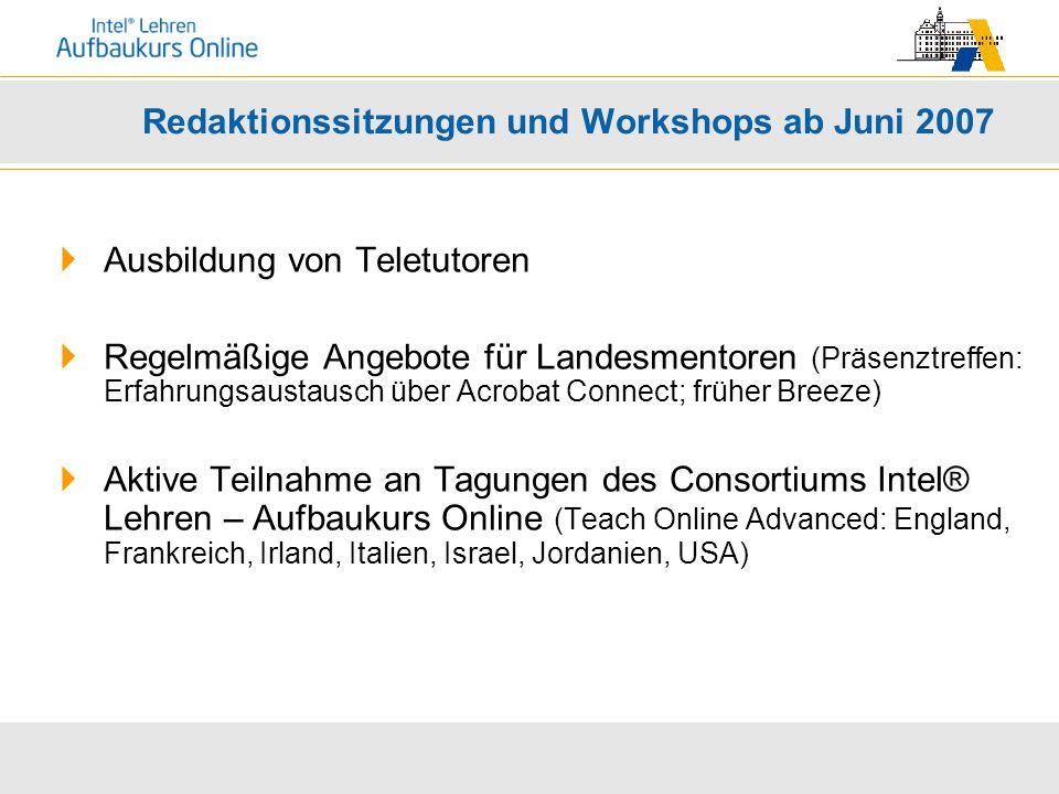 Redaktionssitzungen und Workshops ab Juni 2007  Ausbildung von Teletutoren  Regelmäßige Angebote für Landesmentoren (Präsenztreffen: Erfahrungsausta