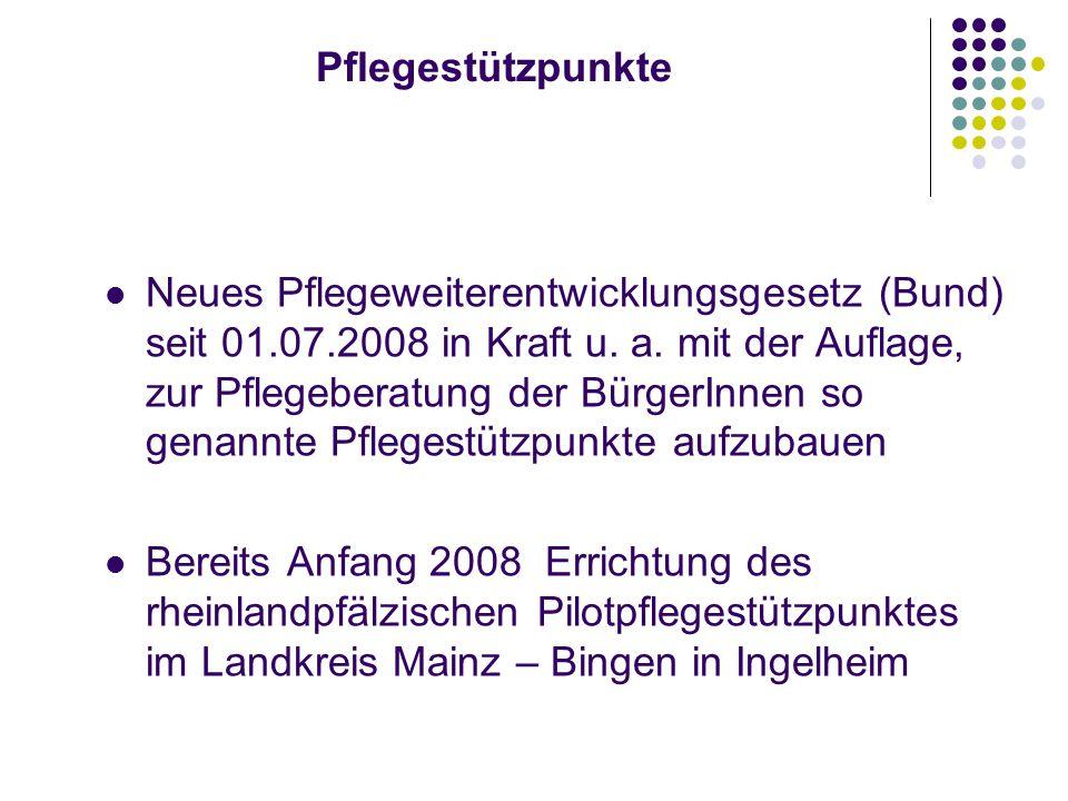 Pflegestützpunkte Neues Pflegeweiterentwicklungsgesetz (Bund) seit 01.07.2008 in Kraft u.