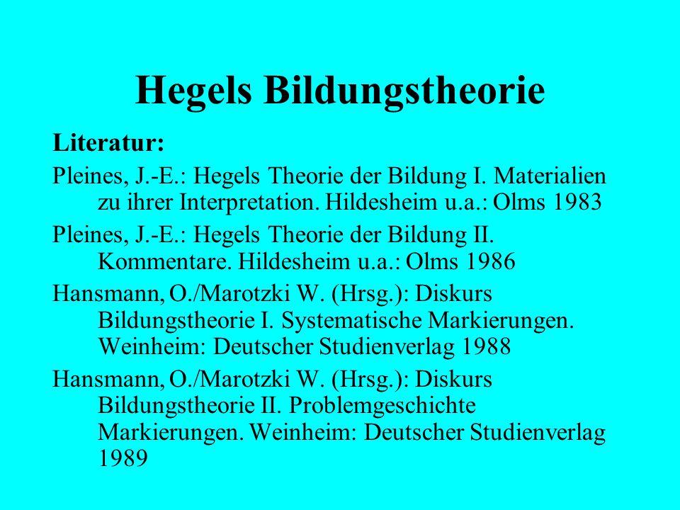 Hegels Bildungstheorie Literatur: Hegel, G. W. F.: Werke in zwanzig Bänden. Theorie Werkausgabe Frankfurt am Main (Suhrkamp) Bd. 3, 4, 7 (versch. Aufl