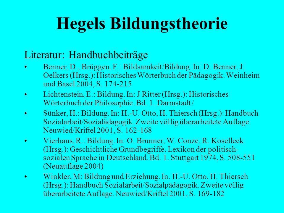 Hegels Bildungstheorie Literatur: Pleines, J.-E.: Hegels Theorie der Bildung I. Materialien zu ihrer Interpretation. Hildesheim u.a.: Olms 1983 Pleine
