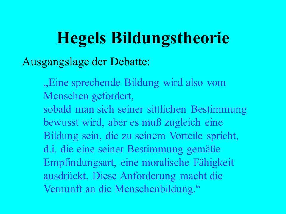 Hegels Bildungstheorie Anfang mit einem anderem Denker – zur Einübung in die Problemlage und in die Ausgangslage der Debatte:
