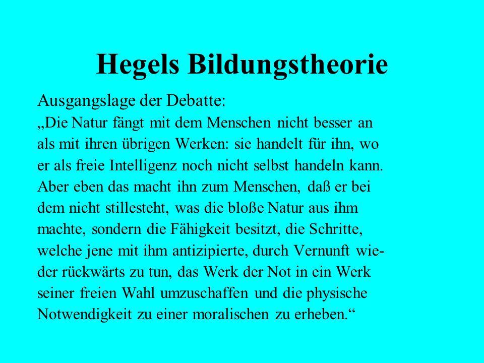 """Hegels Bildungstheorie Ausgangslage der Debatte: """"So holt er, auf eine künstliche Weise, in seiner Volljährigkeit seine Kindheit nach,bildet sich eine"""