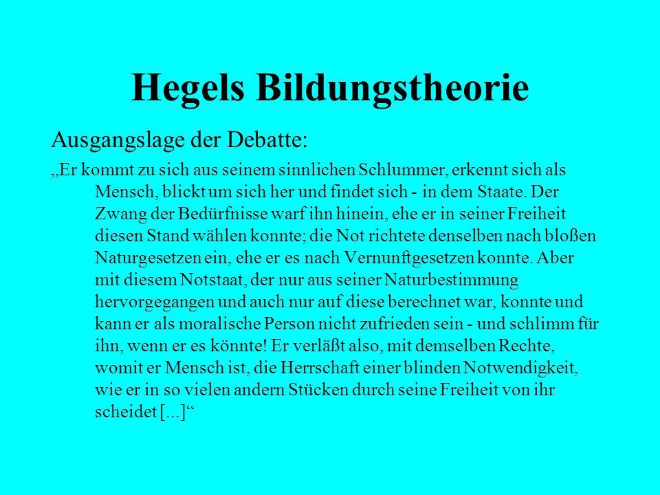"""Hegels Bildungstheorie Ausgangslage der Debatte: """"Die Natur fängt mit dem Menschen nicht besser an als mit ihren übrigen Werken: sie handelt für ihn,"""