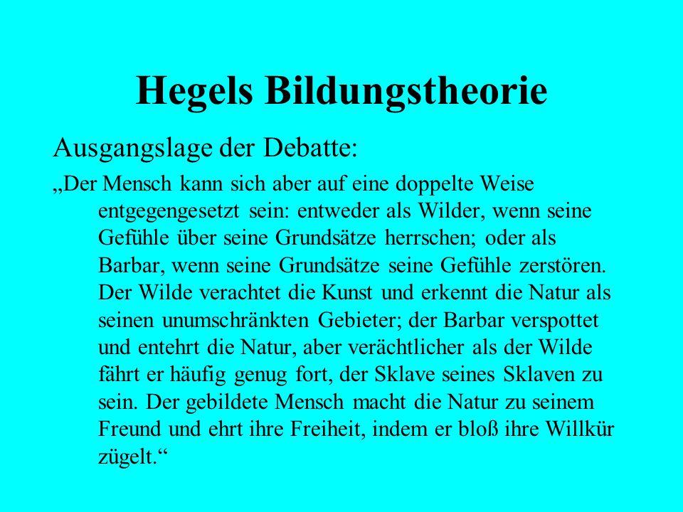 """Hegels Bildungstheorie Ausgangslage der Debatte: """"Er kommt zu sich aus seinem sinnlichen Schlummer, erkennt sich als Mensch, blickt um sich her und fi"""