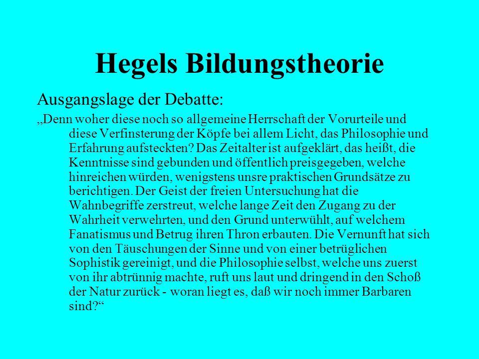 """Hegels Bildungstheorie Ausgangslage der Debatte: """"Kann aber wohl der Mensch dazu bestimmt sein, über irgendeinem Zwecke sich selbst zu versäumen? Soll"""