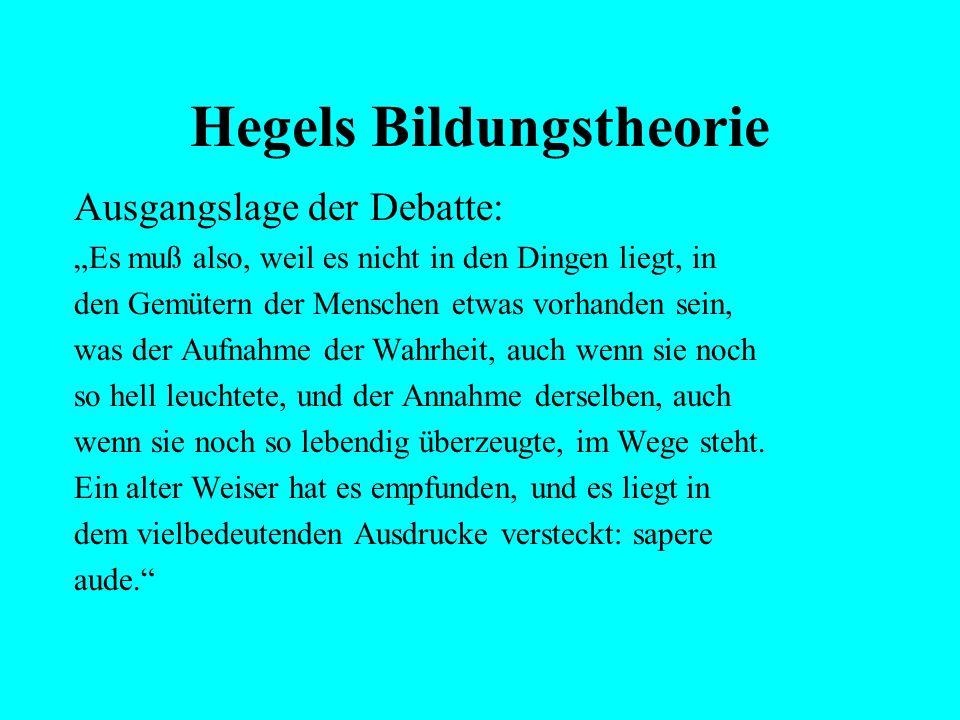 """Hegels Bildungstheorie Ausgangslage der Debatte: """"Denn woher diese noch so allgemeine Herrschaft der Vorurteile und diese Verfinsterung der Köpfe bei"""