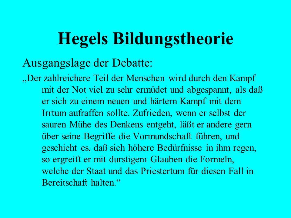 """Hegels Bildungstheorie Ausgangslage der Debatte: """"Es muß also, weil es nicht in den Dingen liegt, in den Gemütern der Menschen etwas vorhanden sein, w"""