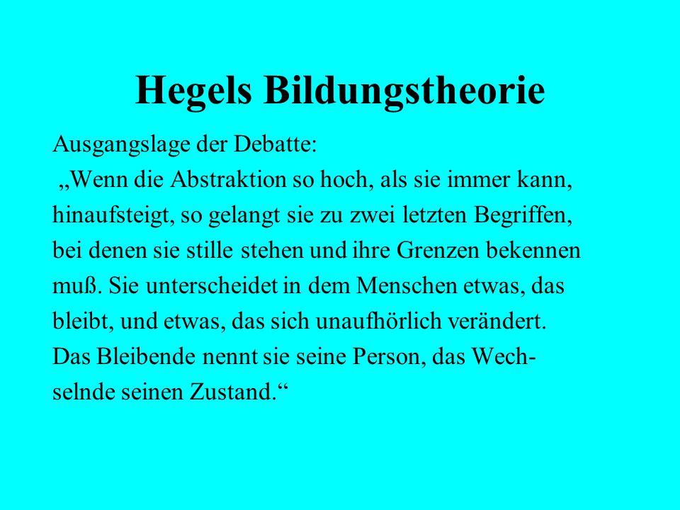 """Hegels Bildungstheorie Ausgangslage der Debatte: """"Aber ist hier nicht vielleicht ein Zirkel? Die theoretische Kultur soll die praktische herbeiführen"""