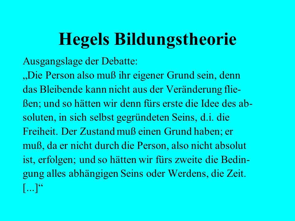 """Hegels Bildungstheorie Ausgangslage der Debatte: """"Person und Zustand - das Selbst und seine Bestimmungen - die wir uns in dem notwendigen Wesen als ei"""