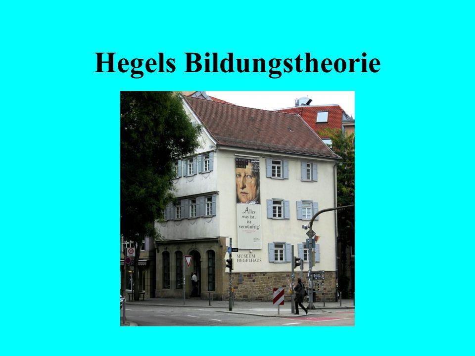 Hegels Bildungstheorie Hegel, Georg Wilhelm Friedrich, Philosoph, *ÿStuttgart 27.ÿ8. 1770, ÿBerlin 14.ÿ11. 1831; studierte am Tübinger Stift zusammen