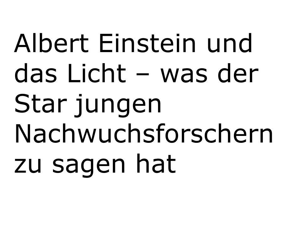 Albert Einstein und das Licht – was der Star jungen Nachwuchsforschern zu sagen hat