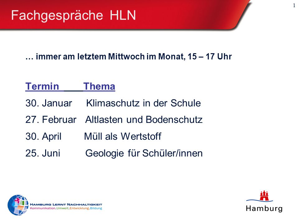 1 Fachgespräche HLN … immer am letztem Mittwoch im Monat, 15 – 17 Uhr Termin Thema 30.