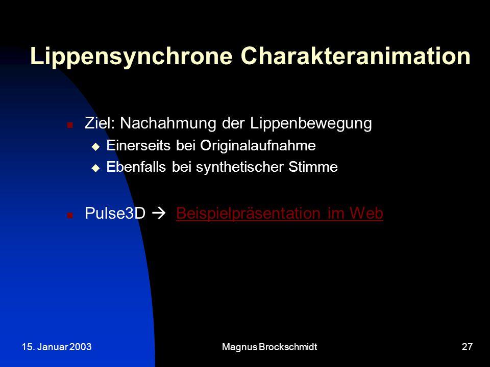15. Januar 2003Magnus Brockschmidt27 Lippensynchrone Charakteranimation Ziel: Nachahmung der Lippenbewegung  Einerseits bei Originalaufnahme  Ebenfa