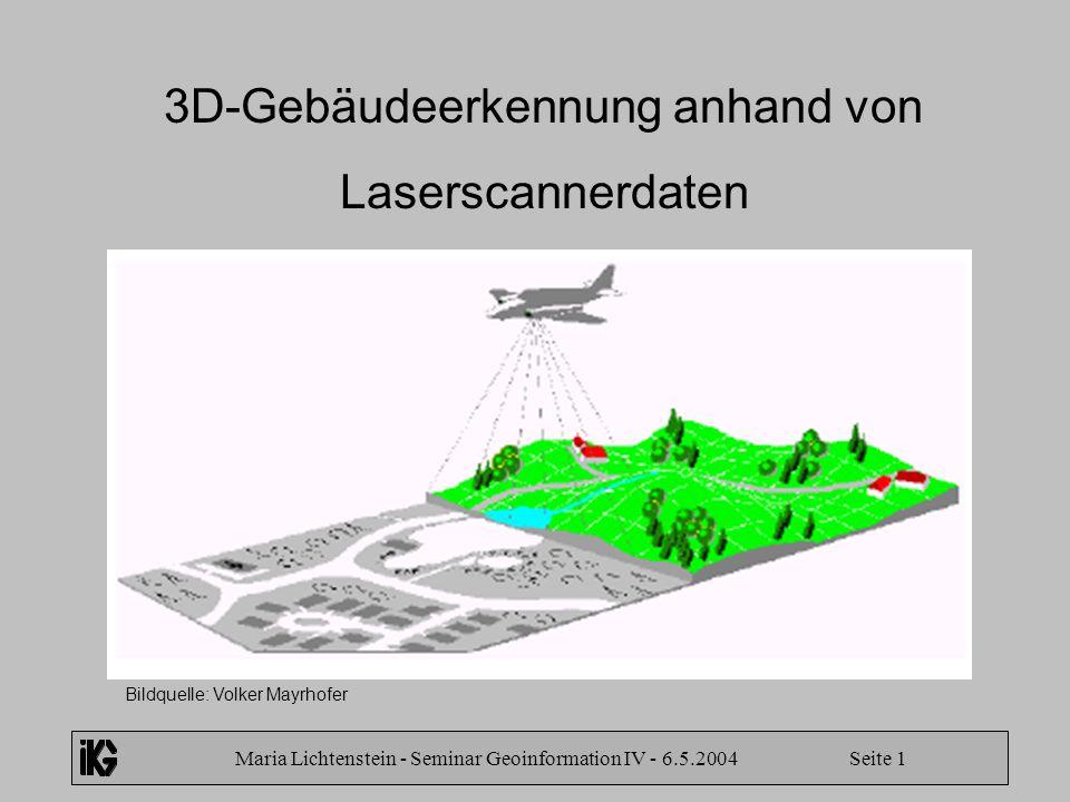 Maria Lichtenstein - Seminar Geoinformation IV - 6.5.2004 Seite 1 3D-Gebäudeerkennung anhand von Laserscannerdaten Bildquelle: Volker Mayrhofer