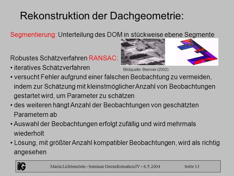Maria Lichtenstein - Seminar Geoinformation IV - 6.5.2004 Seite 13 Rekonstruktion der Dachgeometrie: Segmentierung: Unterteilung des DOM in stückweise