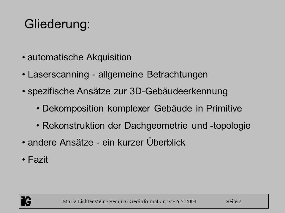 Maria Lichtenstein - Seminar Geoinformation IV - 6.5.2004 Seite 2 Gliederung: automatische Akquisition Laserscanning - allgemeine Betrachtungen spezif