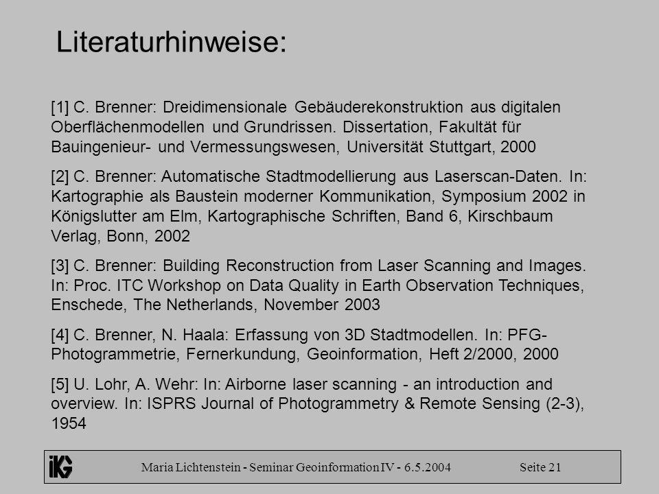 Maria Lichtenstein - Seminar Geoinformation IV - 6.5.2004 Seite 21 Literaturhinweise: [1] C. Brenner: Dreidimensionale Gebäuderekonstruktion aus digit