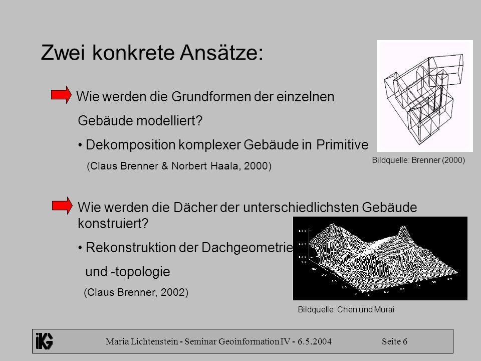 Maria Lichtenstein - Seminar Geoinformation IV - 6.5.2004 Seite 6 Zwei konkrete Ansätze: Wie werden die Grundformen der einzelnen Gebäude modelliert?
