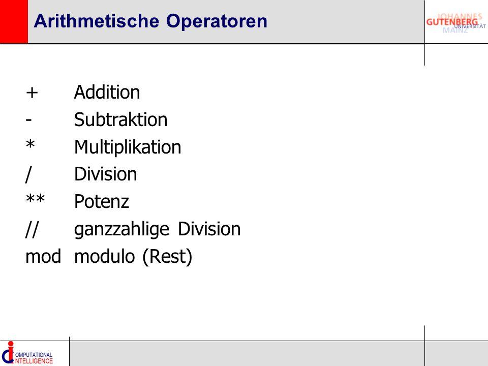 Arithmetische Operatoren +Addition -Subtraktion *Multiplikation /Division **Potenz //ganzzahlige Division mod modulo (Rest)