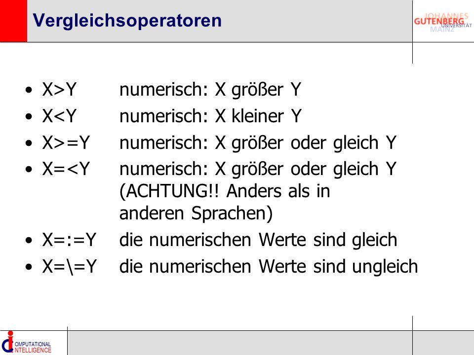 Vergleichsoperatoren X>Ynumerisch: X größer Y X<Ynumerisch: X kleiner Y X>=Ynumerisch: X größer oder gleich Y X=<Ynumerisch: X größer oder gleich Y (ACHTUNG!.